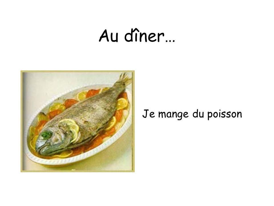 Au dîner… Je mange du poisson