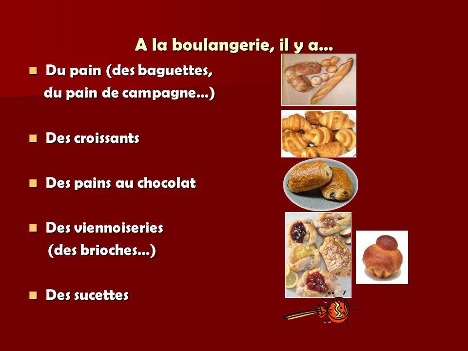 A la boulangerie, il y a… Du pain (des baguettes,