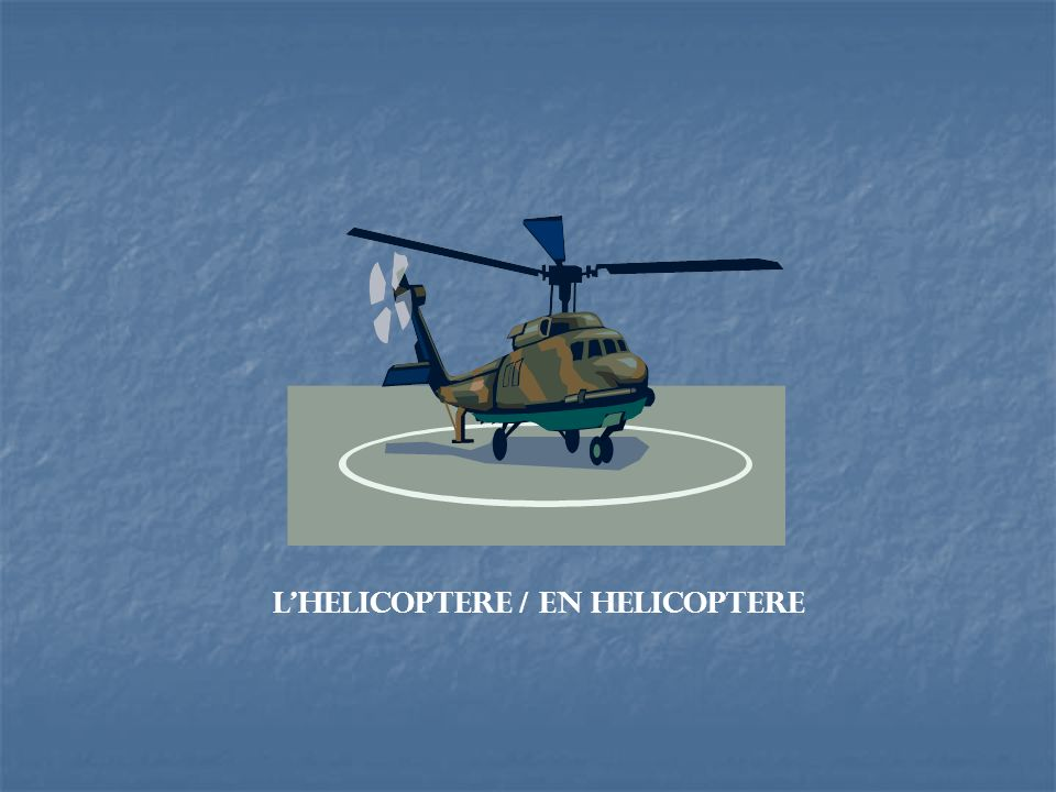 L'helicoptere / en helicoptere