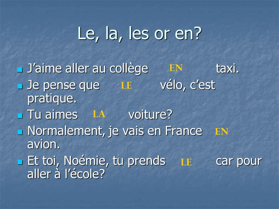 Le, la, les or en J'aime aller au collège taxi.