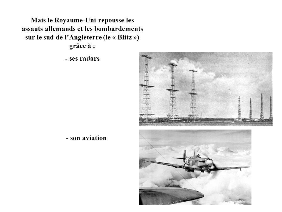 Mais le Royaume-Uni repousse les assauts allemands et les bombardements sur le sud de l'Angleterre (le « Blitz ») grâce à :