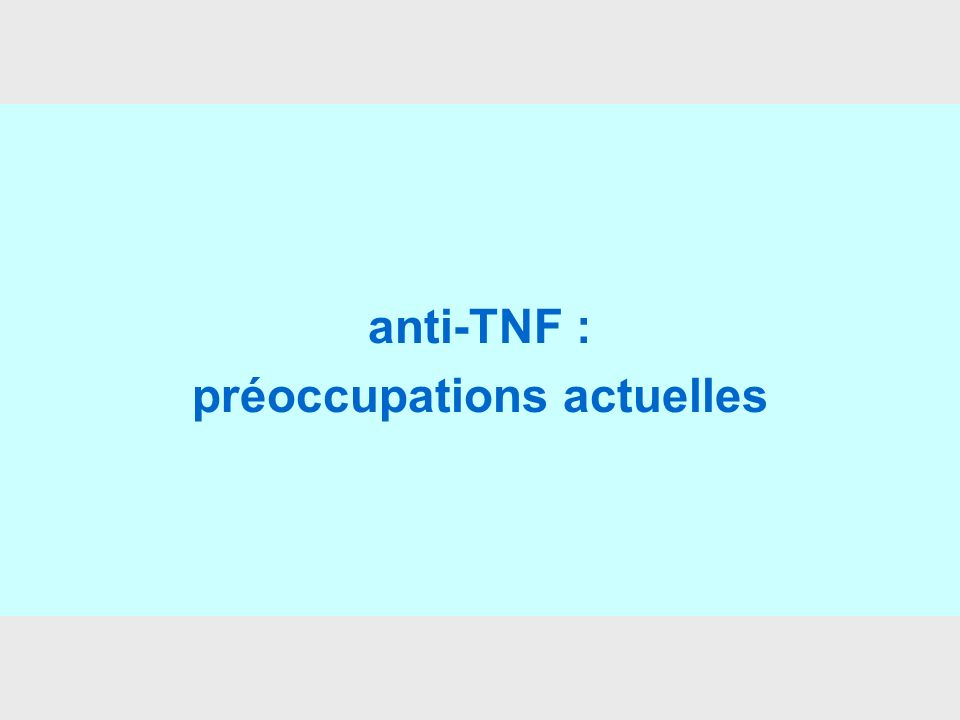 anti-TNF : préoccupations actuelles