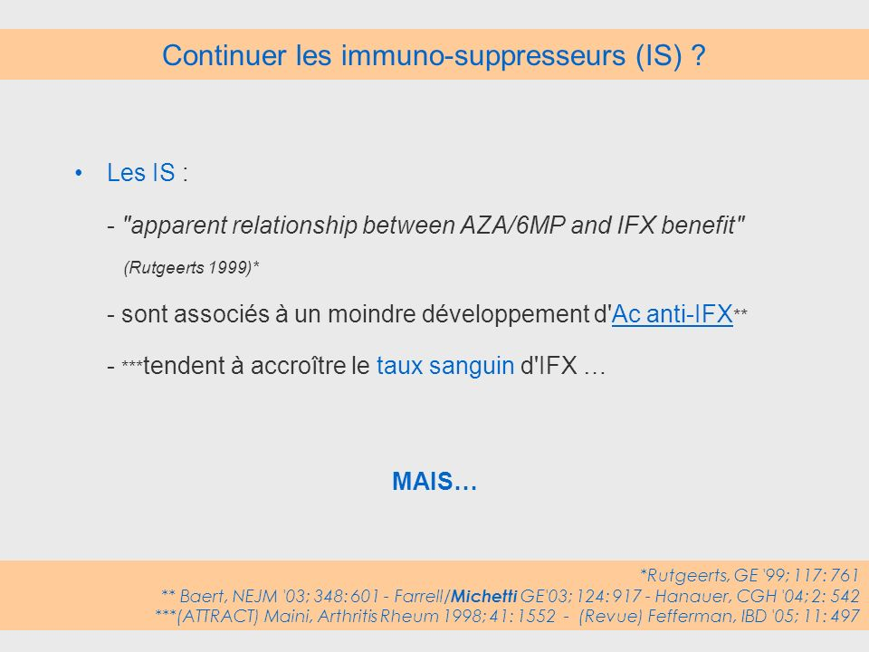 Continuer les immuno-suppresseurs (IS)