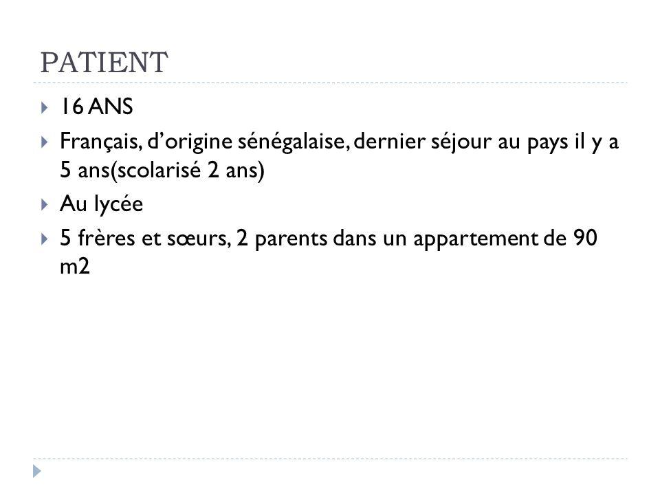 PATIENT 16 ANS. Français, d'origine sénégalaise, dernier séjour au pays il y a 5 ans(scolarisé 2 ans)