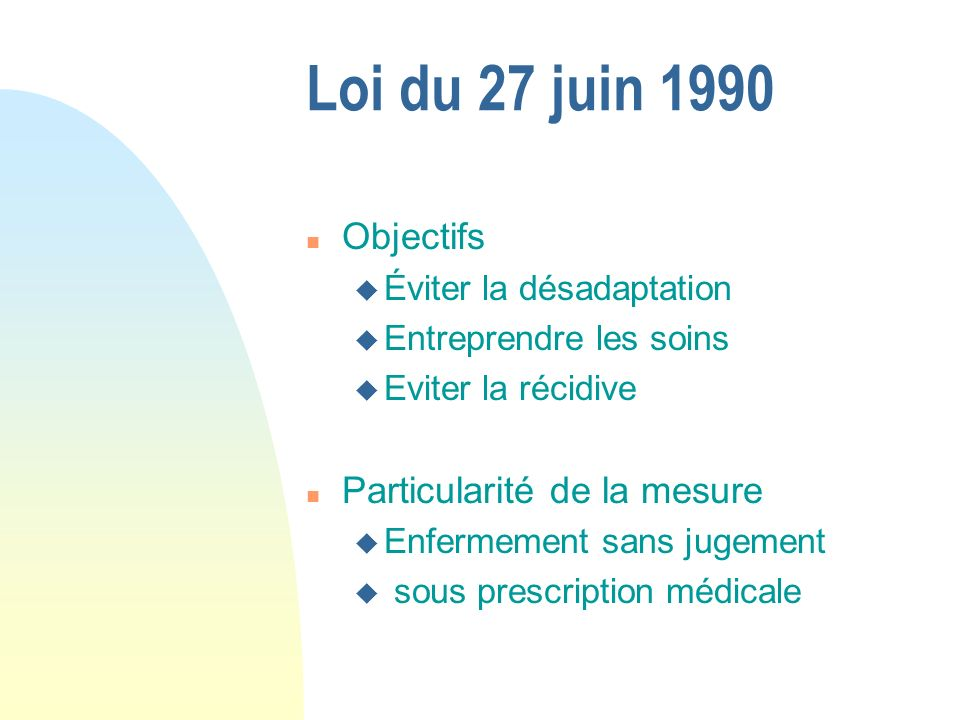 Loi du 27 juin 1990 Objectifs Particularité de la mesure
