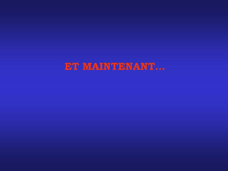 ET MAINTENANT…