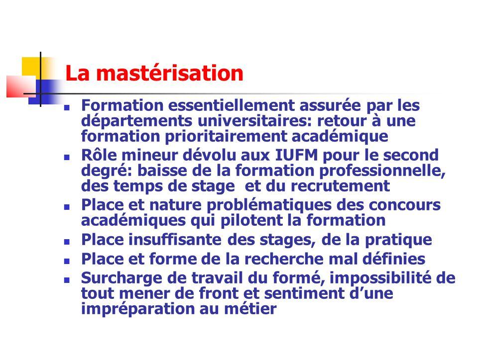La mastérisation Formation essentiellement assurée par les départements universitaires: retour à une formation prioritairement académique.