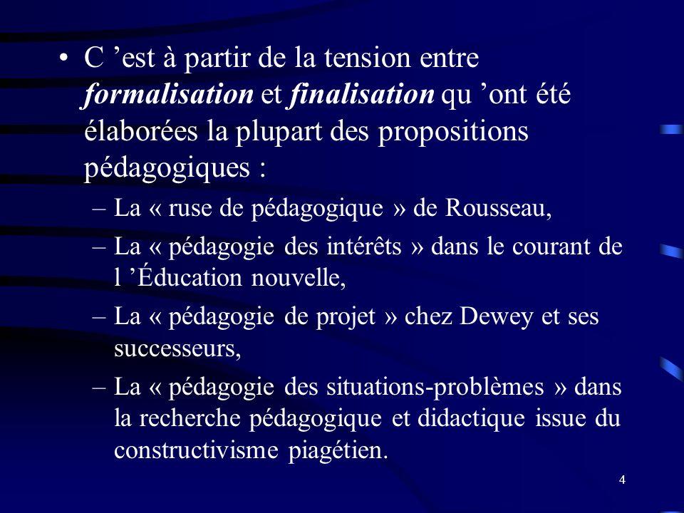 C 'est à partir de la tension entre formalisation et finalisation qu 'ont été élaborées la plupart des propositions pédagogiques :