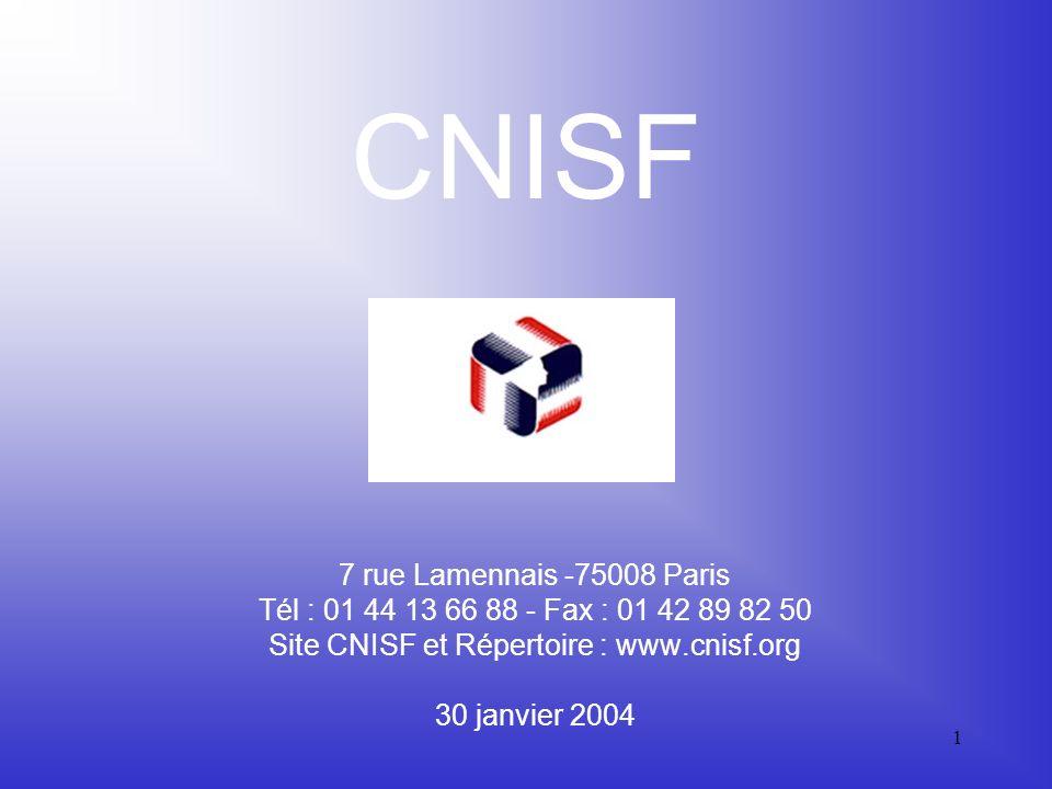 CNISF 7 rue Lamennais -75008 Paris Tél : 01 44 13 66 88 - Fax : 01 42 89 82 50 Site CNISF et Répertoire : www.cnisf.org 30 janvier 2004.
