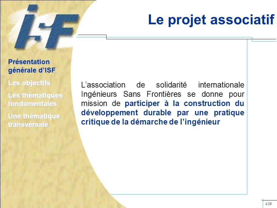 Le projet associatif Présentation générale d'ISF. Les objectifs. Les thématiques fondamentales.