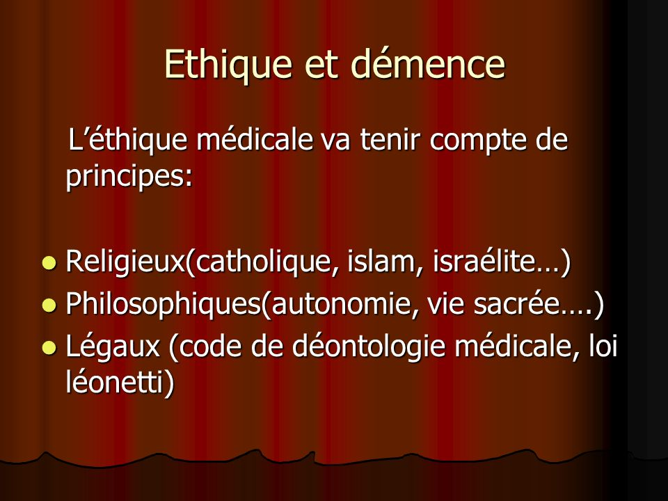 Ethique et démence L'éthique médicale va tenir compte de principes: