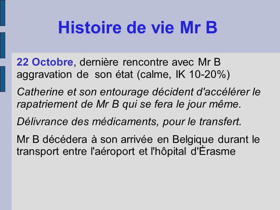 Histoire de vie Mr B22 Octobre, dernière rencontre avec Mr B aggravation de son état (calme, IK 10-20%)