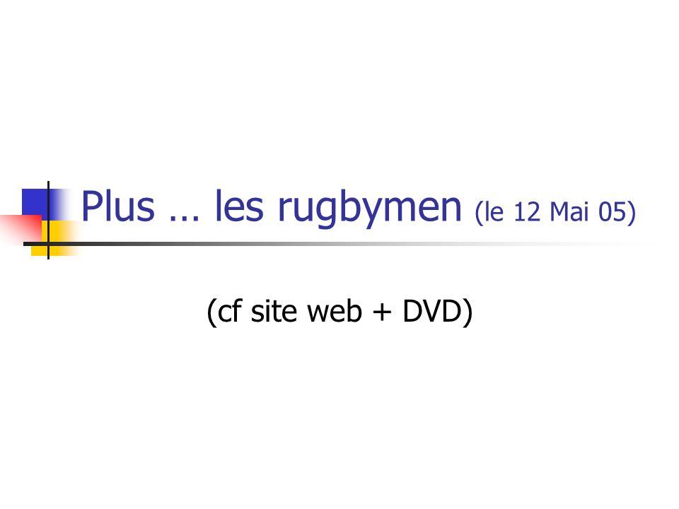 Plus … les rugbymen (le 12 Mai 05)