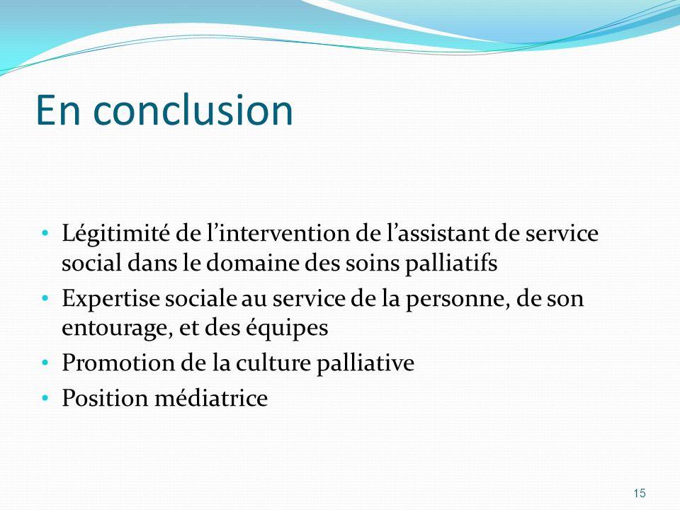 En conclusion Légitimité de l'intervention de l'assistant de service social dans le domaine des soins palliatifs.