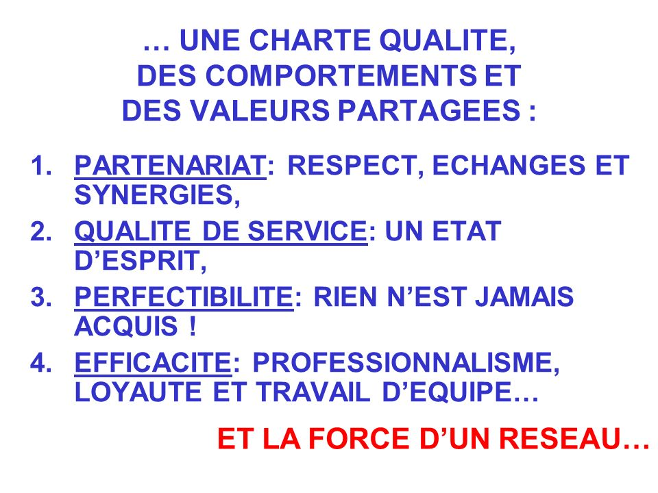 … UNE CHARTE QUALITE, DES COMPORTEMENTS ET DES VALEURS PARTAGEES :