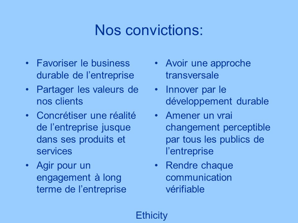 Nos convictions: Favoriser le business durable de l'entreprise
