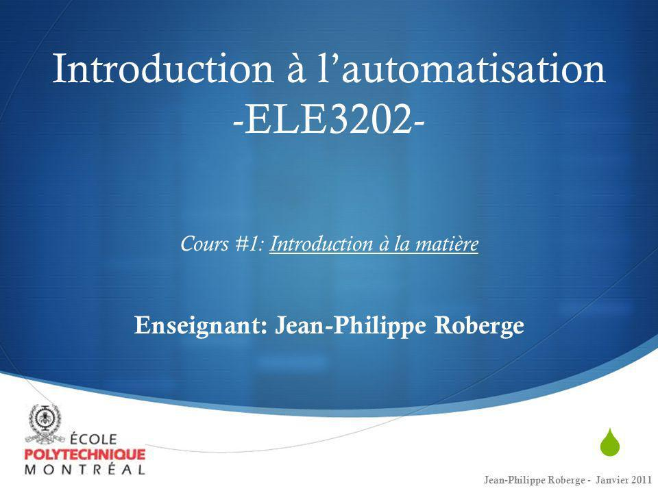 Introduction à l'automatisation -ELE3202- Cours #1: Introduction à la matière Enseignant: Jean-Philippe Roberge