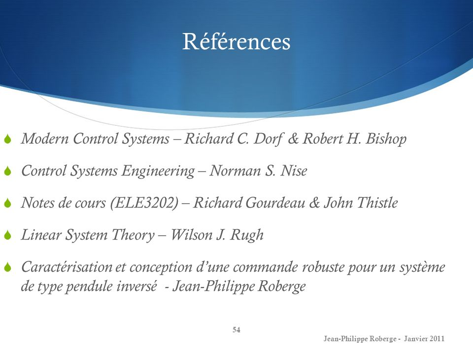 Références Modern Control Systems – Richard C. Dorf & Robert H. Bishop
