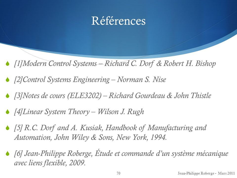 Références [1]Modern Control Systems – Richard C. Dorf & Robert H. Bishop. [2]Control Systems Engineering – Norman S. Nise.