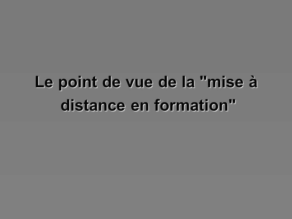 Le point de vue de la mise à distance en formation