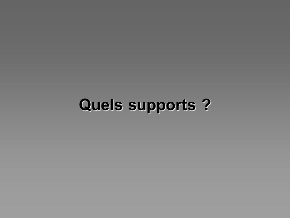 Quels supports