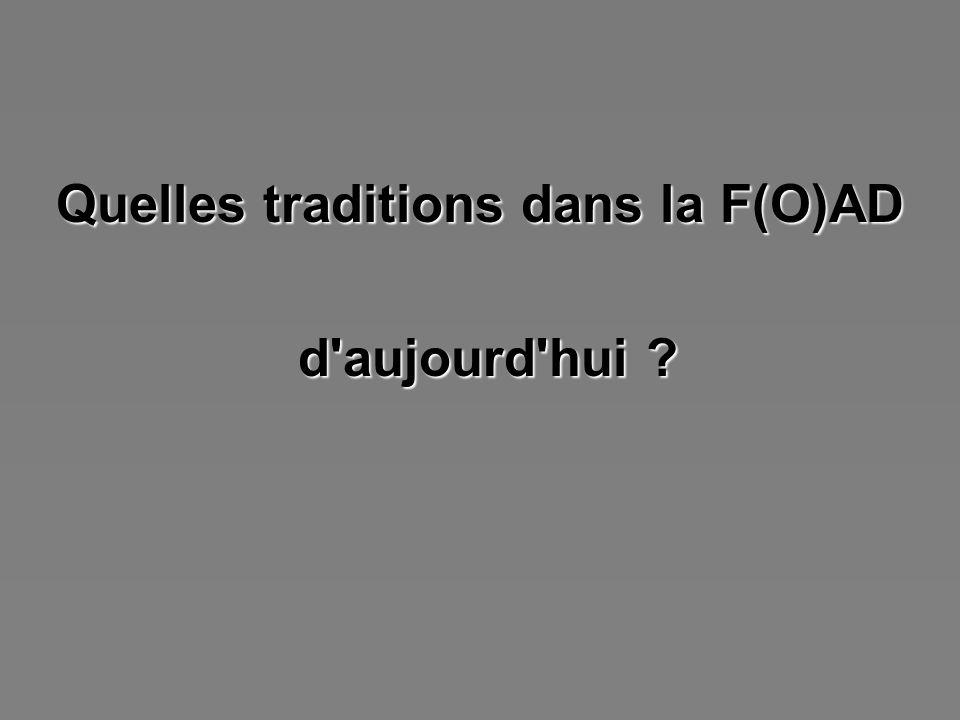 Quelles traditions dans la F(O)AD d aujourd hui