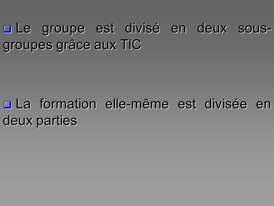 Le groupe est divisé en deux sous-groupes grâce aux TIC