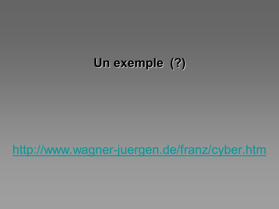 Un exemple ( ) http://www.wagner-juergen.de/franz/cyber.htm