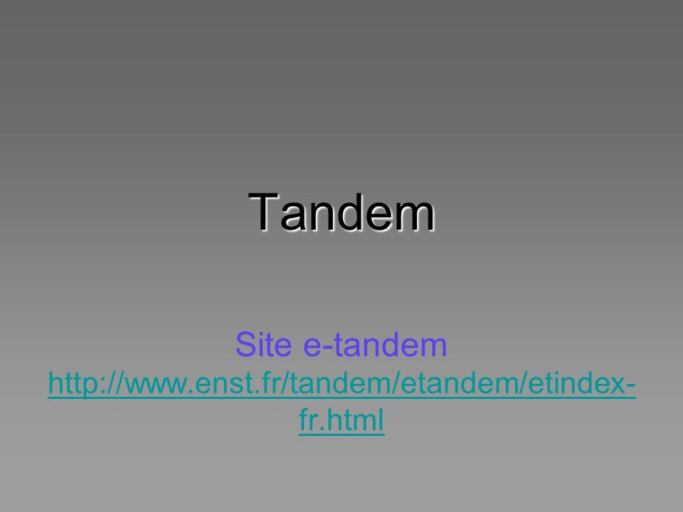 Tandem Site e-tandem http://www.enst.fr/tandem/etandem/etindex-fr.html