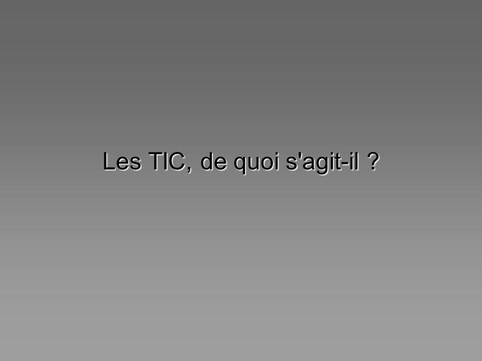 Les TIC, de quoi s agit-il
