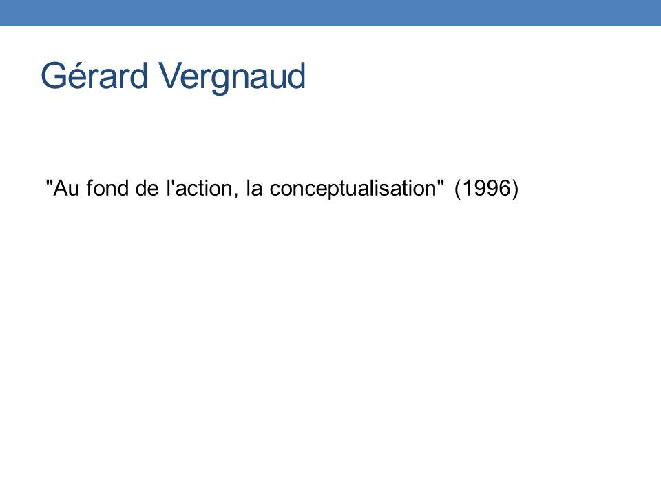 Gérard Vergnaud Au fond de l action, la conceptualisation (1996)