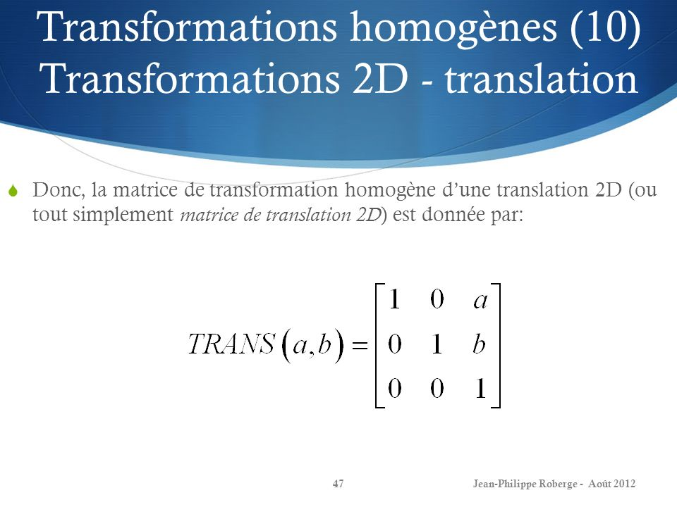 Transformations homogènes (10) Transformations 2D - translation