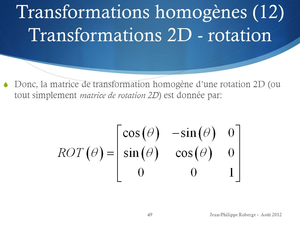 Transformations homogènes (12) Transformations 2D - rotation