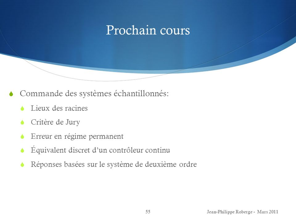 Prochain cours Commande des systèmes échantillonnés: Lieux des racines