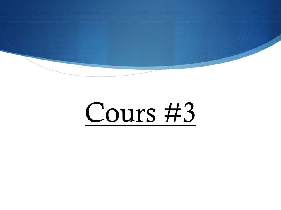 Cours #3