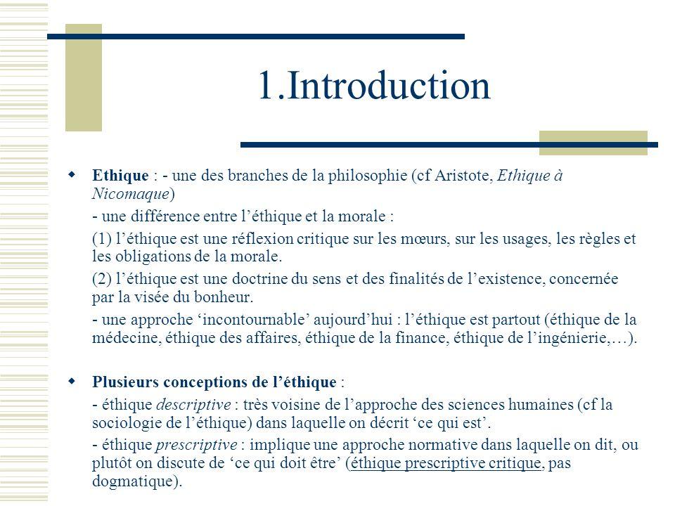 1.Introduction Ethique : - une des branches de la philosophie (cf Aristote, Ethique à Nicomaque) - une différence entre l'éthique et la morale :