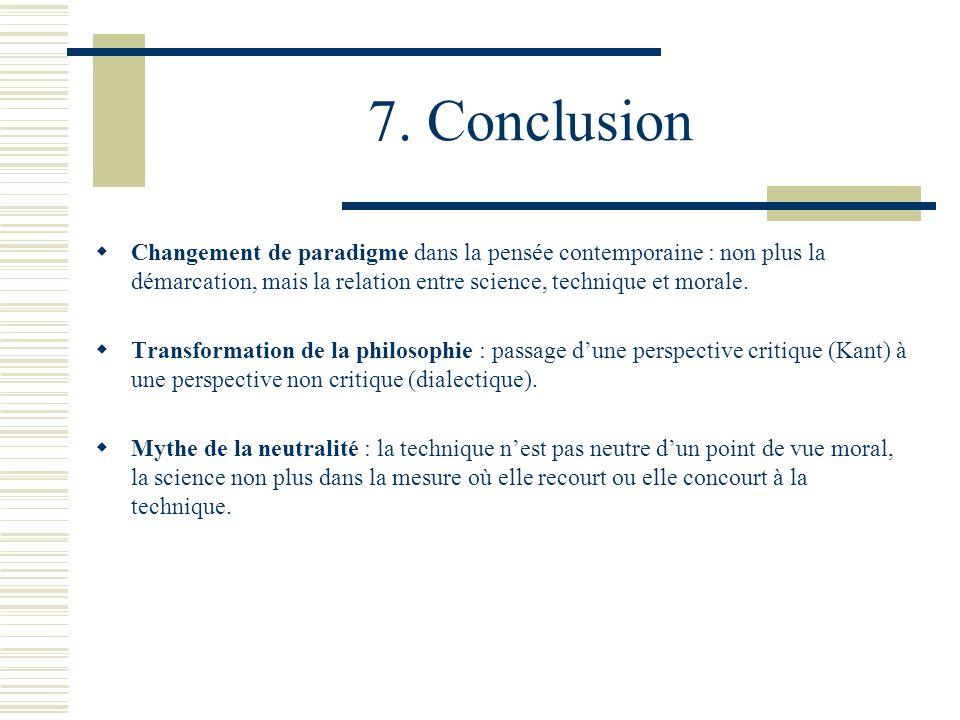 7. Conclusion Changement de paradigme dans la pensée contemporaine : non plus la démarcation, mais la relation entre science, technique et morale.