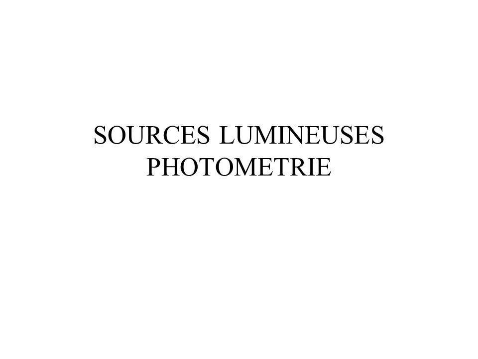 SOURCES LUMINEUSES PHOTOMETRIE