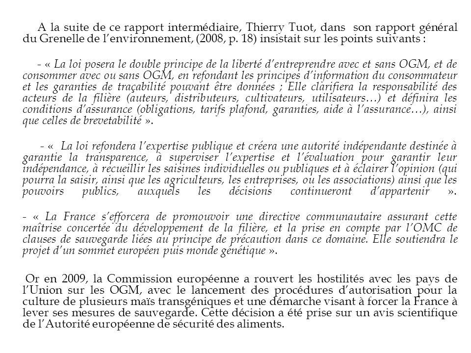 A la suite de ce rapport intermédiaire, Thierry Tuot, dans son rapport général du Grenelle de l'environnement, (2008, p. 18) insistait sur les points suivants :