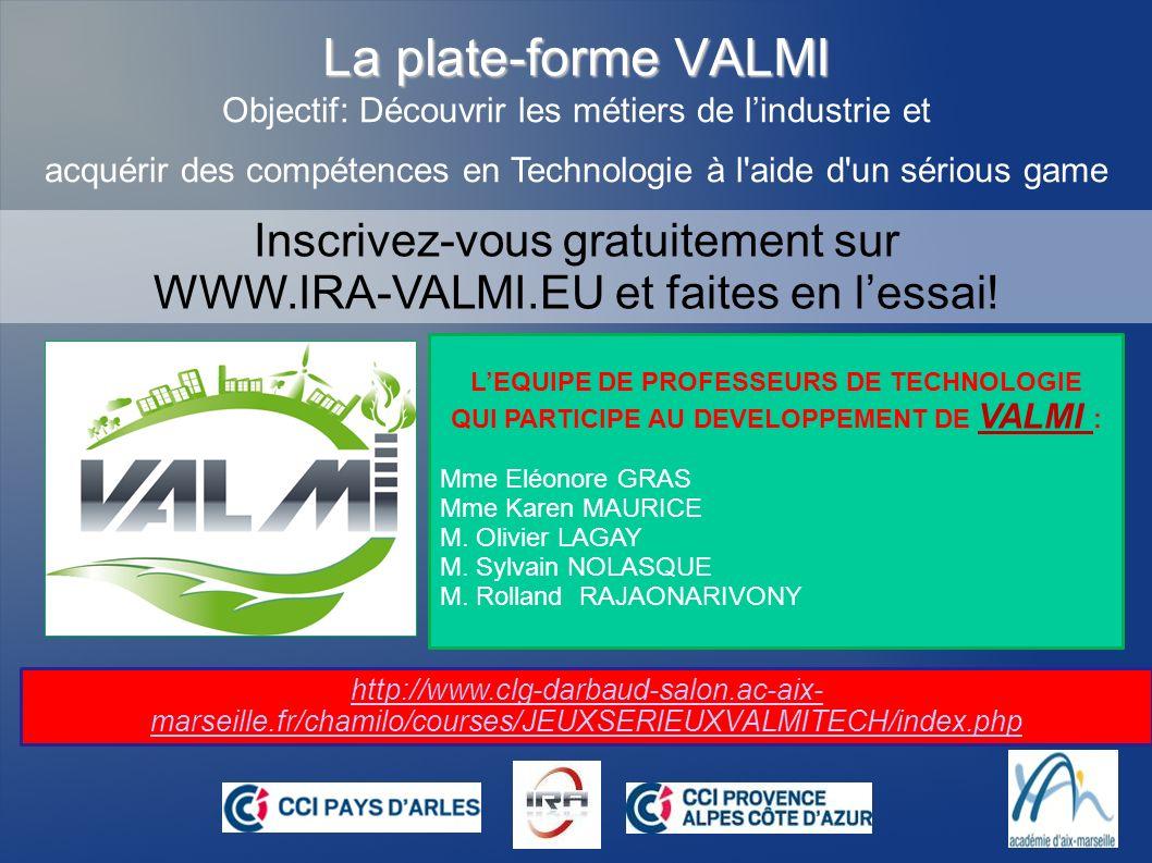 La plate-forme VALMI Objectif: Découvrir les métiers de l'industrie et. acquérir des compétences en Technologie à l aide d un sérious game.