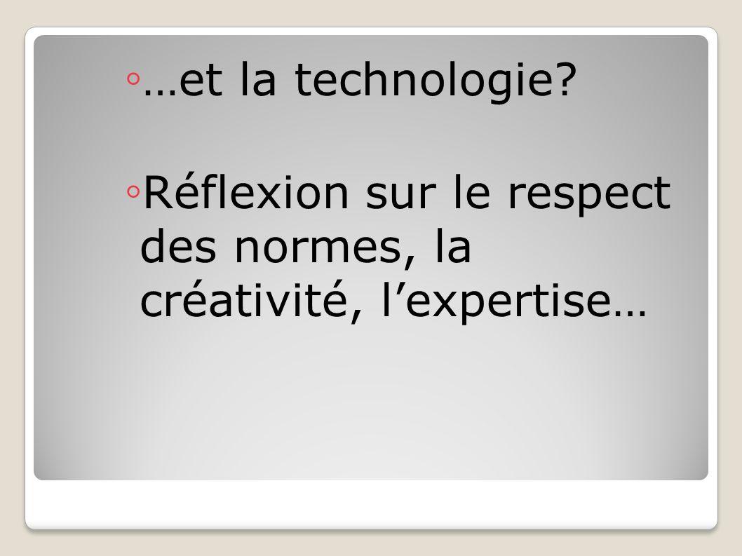 …et la technologie Réflexion sur le respect des normes, la créativité, l'expertise…