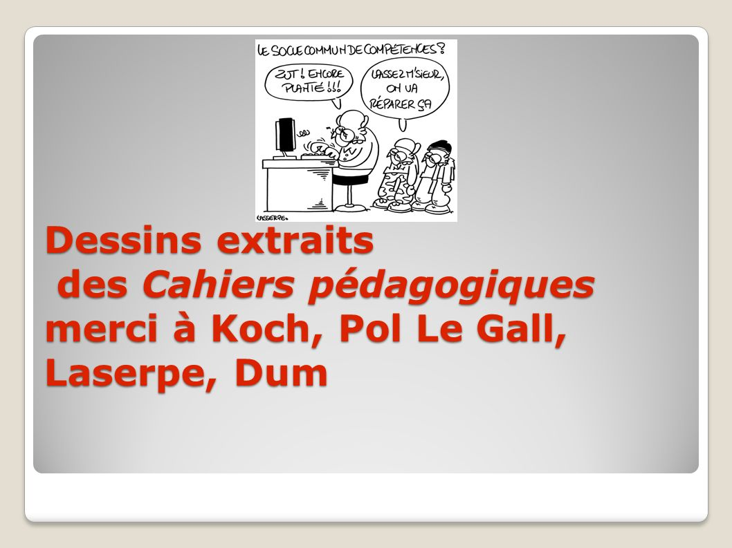 Dessins extraits des Cahiers pédagogiques merci à Koch, Pol Le Gall, Laserpe, Dum
