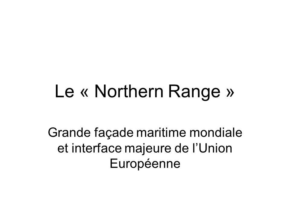 Le « Northern Range » Grande façade maritime mondiale et interface majeure de l'Union Européenne