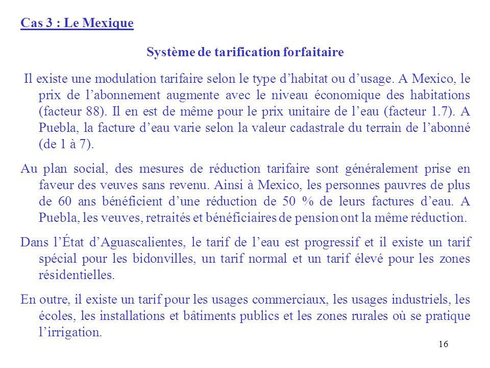 Cas 3 : Le Mexique Système de tarification forfaitaire Il existe une modulation tarifaire selon le type d'habitat ou d'usage.