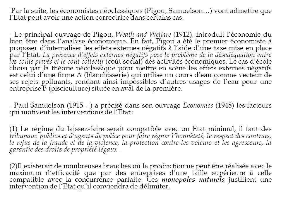 Par la suite, les économistes néoclassiques (Pigou, Samuelson…) vont admettre que l'Etat peut avoir une action correctrice dans certains cas.