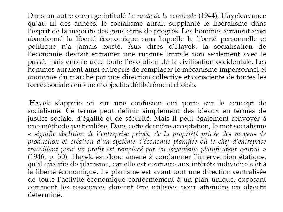 Dans un autre ouvrage intitulé La route de la servitude (1944), Hayek avance qu'au fil des années, le socialisme aurait supplanté le libéralisme dans l'esprit de la majorité des gens épris de progrès.