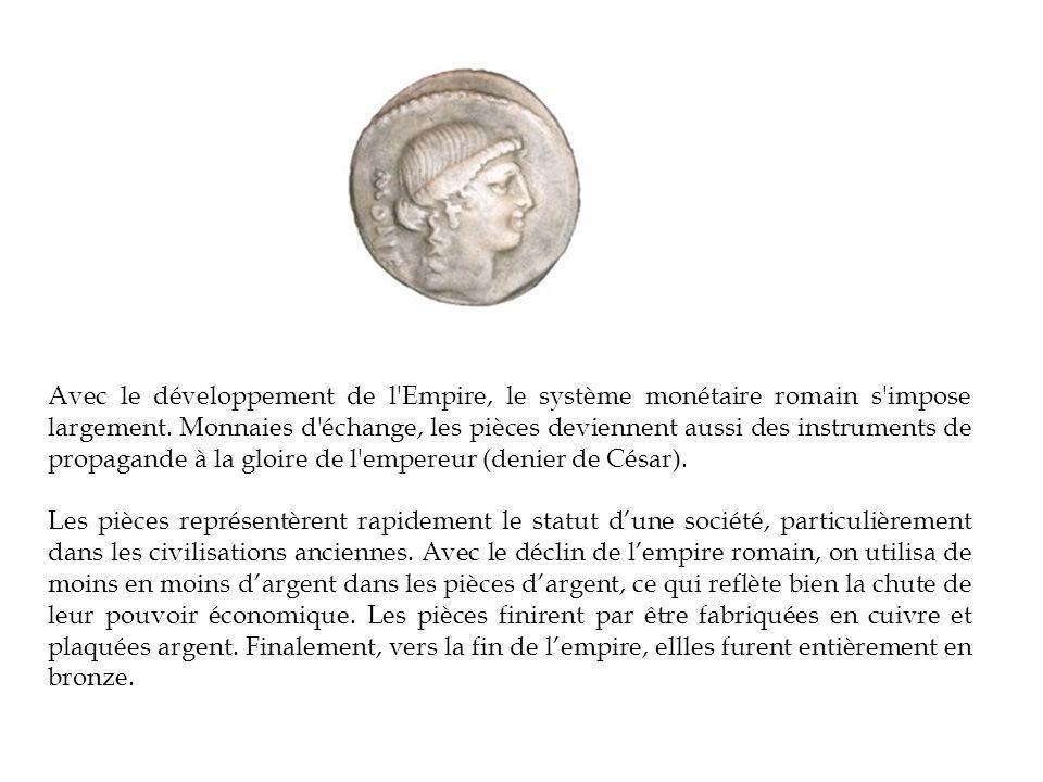 Avec le développement de l Empire, le système monétaire romain s impose largement. Monnaies d échange, les pièces deviennent aussi des instruments de propagande à la gloire de l empereur (denier de César).