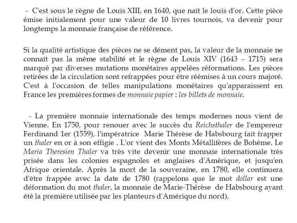 - C est sous le règne de Louis XIII, en 1640, que naît le louis d or