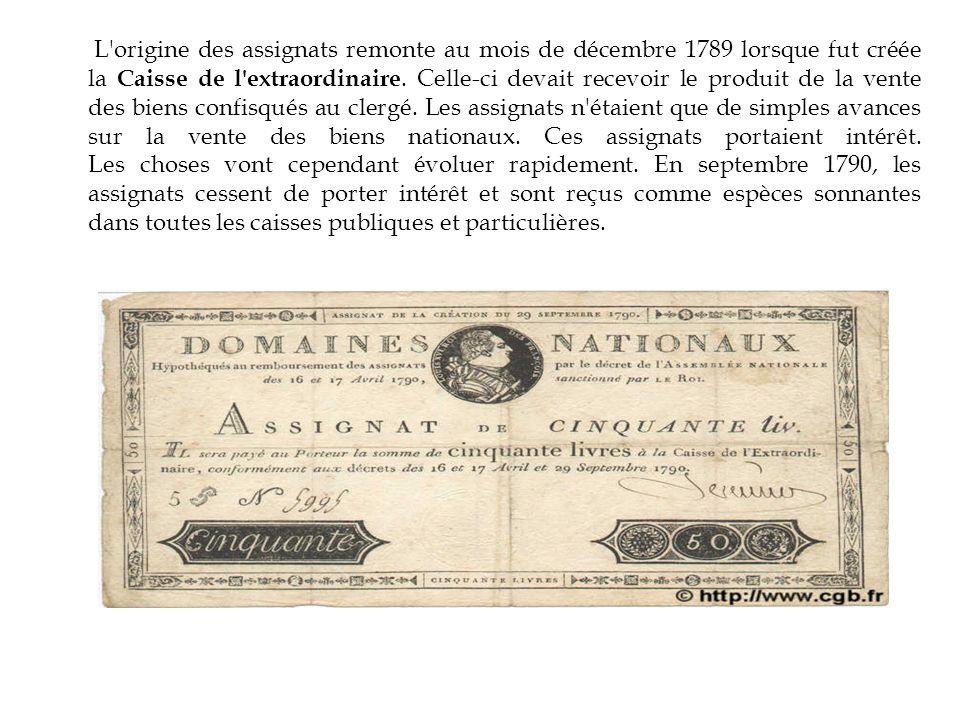 L origine des assignats remonte au mois de décembre 1789 lorsque fut créée la Caisse de l extraordinaire.