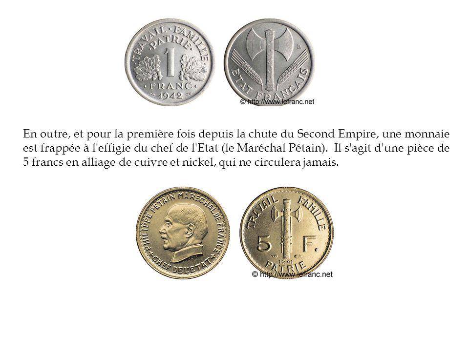 En outre, et pour la première fois depuis la chute du Second Empire, une monnaie est frappée à l effigie du chef de l Etat (le Maréchal Pétain).